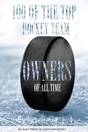 100 of the Top Hockey Team Owners of All Time ebook by alex trostanetskiy