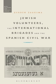 Jewish Volunteers, the International Brigades and the Spanish Civil War ebook by Dr Gerben Zaagsma