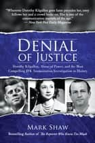 Denial of Justice - Dorothy Kilgallen, Abuse of Power, and the Most Compelling JFK Assassination Investigation in History ebook by Mark Shaw