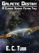 Galactic Destiny ebook by E. C. Tubb