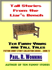 Tall Stories From the Liar's Bench ebook by Paul R. Wonning