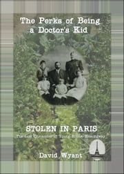 STOLEN IN PARIS: The Lost Chronicles of Young Ernest Hemingway: The Perks of Being a Doctor's Kid ebook by David Wyant