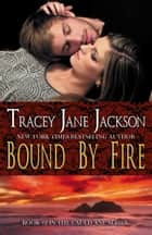 Bound by Fire ebook by Tracey Jane Jackson