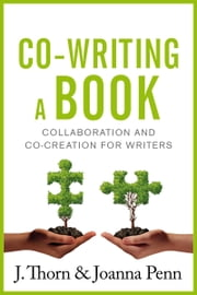 Co-writing a book - Collaboration and Co-creation for Authors ebook by Joanna Penn, J. Thorn