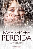 Para sempre perdida ebook by Amy Gentry, Geni Hirata