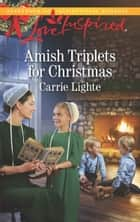 Amish Triplets For Christmas (Mills & Boon Love Inspired) ebook by Carrie Lighte