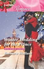 Winter Wedding for the Prince ebook by Barbara Wallace