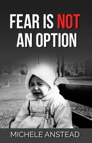 Fear Is Not An Option ebook by Michele Anstead, Elizabeth Ridley
