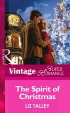 The Spirit of Christmas (Mills & Boon Vintage Superromance) ebook by Liz Talley