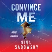 Convince Me - A Novel audiobook by Nina Sadowsky