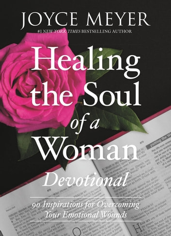Healing the Soul of a Woman Devotional - 90 Inspirations for Overcoming Your Emotional Wounds ebook by Joyce Meyer