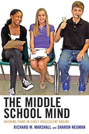 The Middle School Mind - Growing Pains in Early Adolescent Brains ebook by Richard M. Marshall,Sharon Neuman