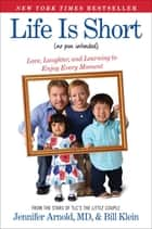Life Is Short (No Pun Intended) ebook by Jennifer Arnold, MD,Bill Klein