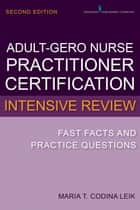Adult-Gerontology Nurse Practitioner Certification Intensive Review ebook by Maria T. Codina Leik, MSN, APN, BC, FNP-C