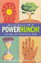 Powerhunch!: Living An Intuitive Life ebook by Marcia Emery Ph.D.