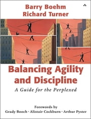 Balancing Agility and Discipline - A Guide for the Perplexed, Portable Documents ebook by Barry Boehm,Richard Turner