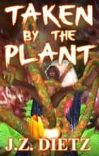 Taken by the Plant ebook by J.Z. Dietz