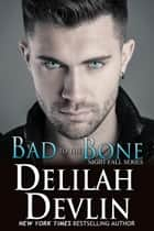 Bad to the Bone - Night Fall Series, #10 ebook by Delilah Devlin