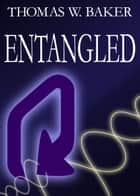 Entangled ebook by Thomas W. Baker