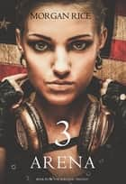 Arena 3 (Book #3 in the Survival Trilogy) ebook by Morgan Rice