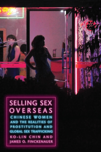 Selling Sex Overseas - Chinese Women and the Realities of Prostitution and Global Sex Trafficking eBook by Ko-lin Chin,James O. Finckenauer