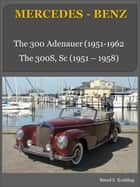 Mercedes-Benz 300 Adenauer, 300S, with chassis number/data card explanation - From the 300 Adenauer to the 300Sc Cabriolet ebook by Bernd S. Koehling