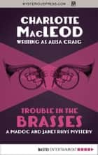 Trouble in the Brasses ebook by Charlotte MacLeod