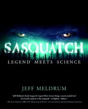 Sasquatch: Legend Meets Science ebook by Jeff Meldrum