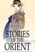 Stories of the Orient ebook by