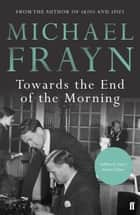 Towards the End of the Morning ebook by Michael Frayn