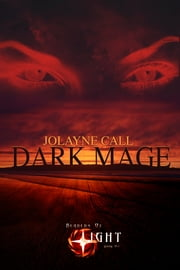 Bearers of Light, Book 1: Dark Mage ebook by Jolayne L Call