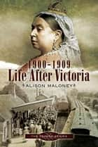 1900-1909 Life After Victoria ebook by Alison  Maloney