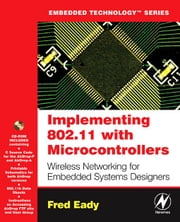 Implementing 802.11 with Microcontrollers: Wireless Networking for Embedded Systems Designers ebook by Eady, Fred