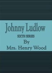 Johnny Ludlow: Sixth Series ebook by Mrs. Henry Wood