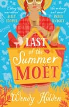 Last of the Summer Moët - A sparkling rom-com that will make you laugh out loud ebook by Wendy Holden