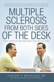 Multiple Sclerosis from Both Sides of the Desk - Two Views of MS Through One Set of Eyes ebook by Vincent F. Macaluso, MD