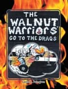 THE WALNUT WARRIORS® (GO TO THE DRAGS) - GO TO THE DRAGS ebook by Lance L. Palmgren
