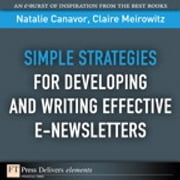 Simple Strategies for Developing and Writing Effective E-Newsletters ebook by Natalie Canavor,Claire Meirowitz