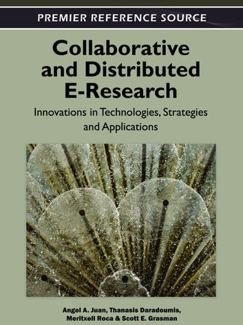 Collaborative and Distributed E-Research - Innovations in Technologies, Strategies and Applications ebook by