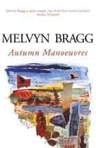 Autumn Manoeuvres ebook by Melvyn Bragg