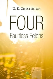 Four Faultless Felons ebook by G. Chesterton