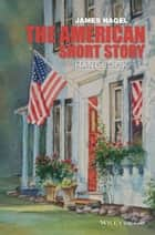 The American Short Story Handbook ebook by James Nagel