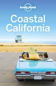 Lonely Planet Coastal California ebook by Lonely Planet, Nate Cavalieri, Brett Atkinson,...