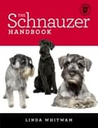 The Schnauzer Handbook ebook by Linda Whitwam