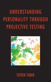 Understanding Personality through Projective Testing ebook by Steven Tuber