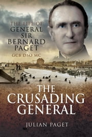 Crusading General - The Life of General Sir Bernard Paget GCB DSO MC ebook by Colonel Sir Julian   Paget