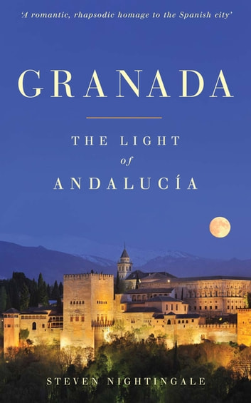Granada - The Light of Andalucía ebook by Steven Nightingale