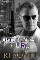 Accidental Hero ebook by RJ Scott