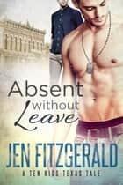 Absent Without Leave - A Ten Rigs Texas Tale, #3 ebook by Jen FitzGerald