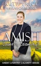 An Amish Country Calamity 3 - Lancaster County Yule Goat Calamity, #4 ebook by Ruth Price, Sarah Carmichael